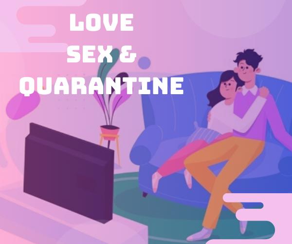 Love Sex &quarantine
